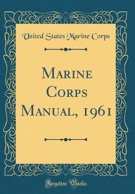 Marine Corps Manual, 1961 (Classic Reprint)