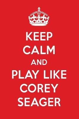 Keep Calm And Play Like Corey Seager