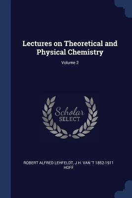 Lectures on Theoretical and Physical Chemistry; Volume 2
