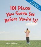 101 Places You Gotta See Before You're 12!