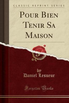 Pour Bien Tenir Sa Maison (Classic Reprint)
