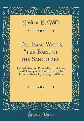 Dr. Isaac Watts the Bard of the Sanctuary