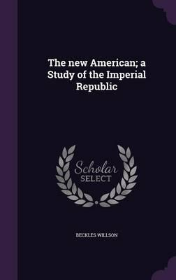 The New American; A Study of the Imperial Republic