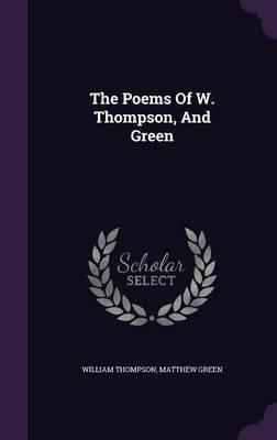 The Poems of W. Thompson, and Green
