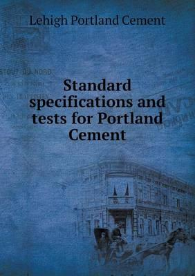 Standard Specifications and Tests for Portland Cement