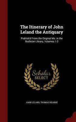 The Itinerary of John Leland the Antiquary