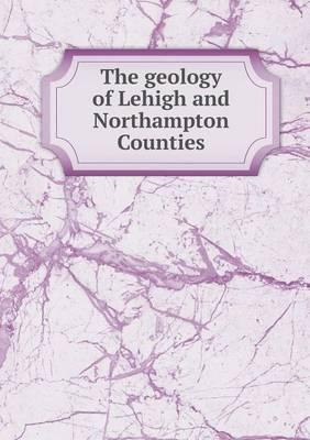 The Geology of Lehigh and Northampton Counties