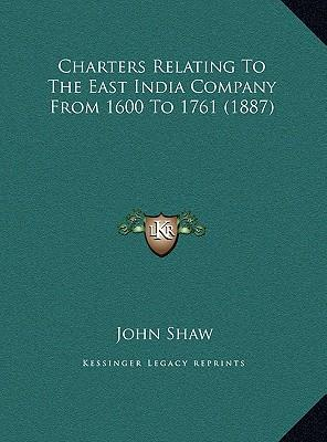 Charters Relating to the East India Company from 1600 to 176charters Relating to the East India Company from 1600 to 1761 (1887) 1 (1887)