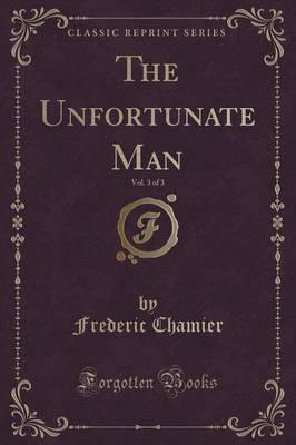 The Unfortunate Man, Vol. 3 of 3 (Classic Reprint)