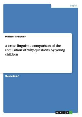 A cross-linguistic comparison of the acquisition of why-questions by young children
