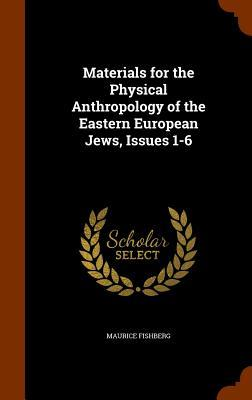 Materials for the Physical Anthropology of the Eastern European Jews, Issues 1-6