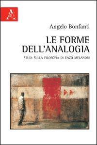 Le forme dell'analogia. Studi sulla filosofia di Enzo Melandri