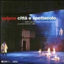 Milano. Città e spettacolo. Teatro danza musica cinema e dintorni