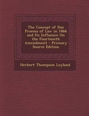 The Concept of Due Process of Law in 1866 and Its Influence on the Fourteenth Amendment