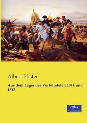 Aus dem Lager der Verbündeten 1814 und 1815