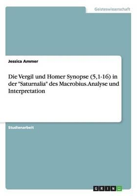 """Die Vergil und Homer Synopse (5,1-16) in der """"Saturnalia"""" des Macrobius. Analyse und Interpretation"""