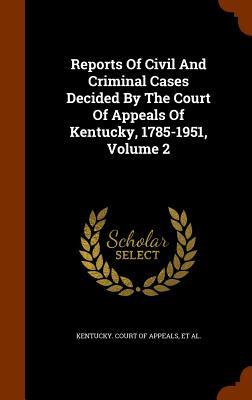 Reports of Civil and Criminal Cases Decided by the Court of Appeals of Kentucky, 1785-1951, Volume 2
