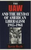 The Uaw and the Heyday of American Liberalism 1945-1968
