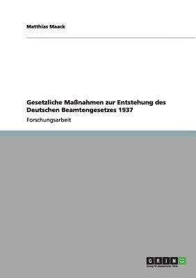 Gesetzliche Maßnahmen zur Entstehung des Deutschen Beamtengesetzes 1937