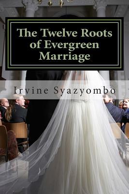 The Twelve Roots of Evergreen Marriage