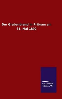 Der Grubenbrand in Pribram am 31. Mai 1892