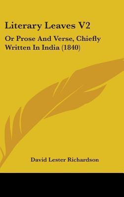Literary Leaves Vol 2, or Prose and Verse, Chiefly Written in India