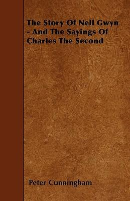 The Story of Nell Gwyn - And the Sayings of Charles the Second