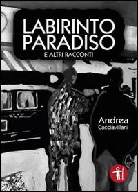 Labirinto paradiso e altri racconti