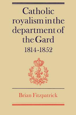 Catholic Royalism in the Department of the Gard 1814–1852
