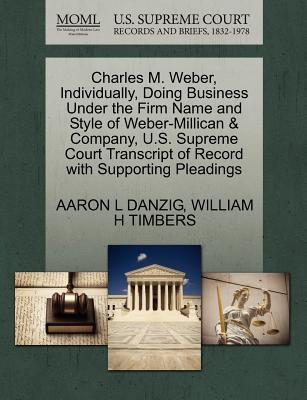 Charles M. Weber, Individually, Doing Business Under the Firm Name and Style of Weber-Millican & Company, U.S. Supreme Court Transcript of Record with