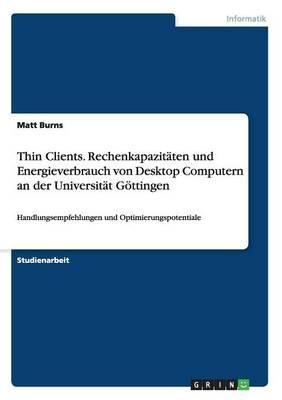 Thin Clients. Rechenkapazitäten und Energieverbrauch von Desktop Computern an der Universität Göttingen