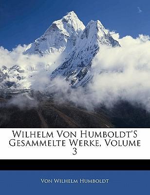 Wilhelm von Humboldt's gesammelte Werke, Dritter Band.