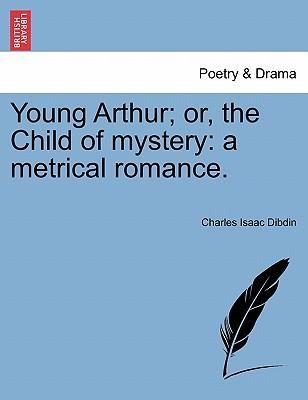 Young Arthur; or, the Child of mystery
