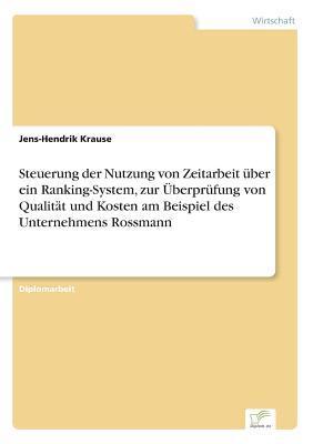 Steuerung der Nutzung von Zeitarbeit über ein Ranking-System, zur Überprüfung von Qualität und Kosten am Beispiel des Unternehmens Rossmann