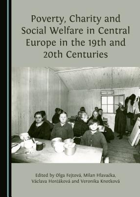 Poverty, Charity and Social Welfare in Central Europe in the 19th and 20th Centuries