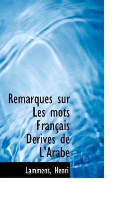 Remarques Sur Les Mots Fran Ais D Riv?'s de L'Arabe