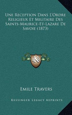 Une Reception Dans L'Ordre Religieux Et Militaire Des Saints-Maurice-Et-Lazare de Savoie (1873)
