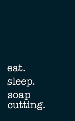 eat. sleep. soap cut...