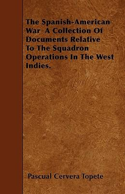 The Spanish-American War  A Collection Of Documents Relative To The Squadron Operations In The West Indies