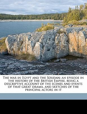 The War in Egypt and the Soudan; An Episode in the History of the British Empire, Being a Descriptive Account of the Scenes and Events of That Great D