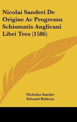Nicolai Sanderi de Origine AC Progressu Schismatis Anglicani Libri Tres (1586)