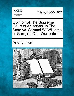 Opinion of the Supreme Court of Arkansas, in the State vs. Samuel W. Williams, at Gen, on Quo Warranto