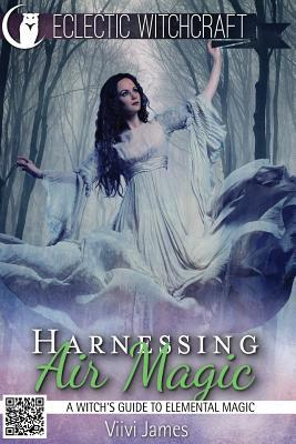 Harnessing Air Magic (A Witch's Guide to Elemental Magic)