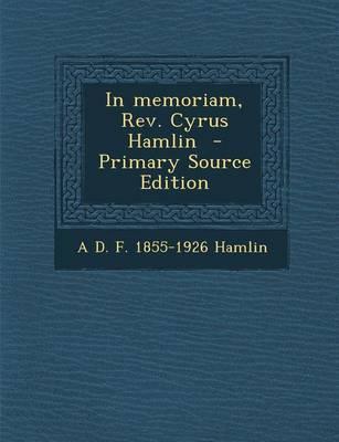 In Memoriam, REV. Cyrus Hamlin - Primary Source Edition