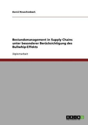 Der Bullwhip-Effekt. Bestandsmanagement in Supply Chains