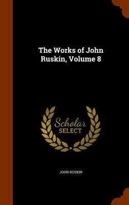 The Works of John Ruskin, Volume 8