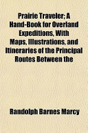 Prairie Traveler; A Hand-Book for Overland Expeditions, with Maps, Illustrations, and Itineraries of the Principal Routes Between the