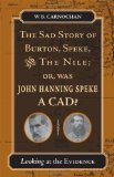 The sad story of Burton, Speke, and the Nile, or, Was John Hanning Speke a cad?
