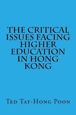The Critical Issues Facing Higher Education in Hong Kong