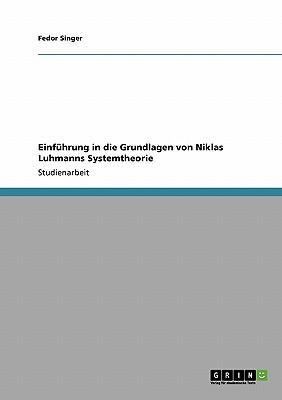 Einführung in die Grundlagen von Niklas Luhmanns Systemtheorie